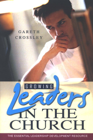Growing Leaders in the Church: The Essential Leadership Development Resource  -     By: Gareth Crossley