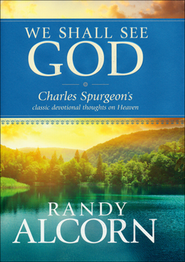 We Shall See God: Charles Spurgeon's Classic Devotional Thoughts on Heaven  -     By: Randy Alcorn, Charles H. Spurgeon
