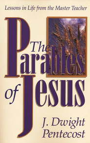 The Parables of Jesus   -              By: J. Dwight Pentecost