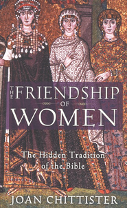 The Friendship of Women: The Hidden Tradition of the Bible  -     By: Joan Chittister