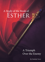 A Study of the Book of Esther: A Triumph Over the Enemy - eBook  -     By: Charlotte Travis