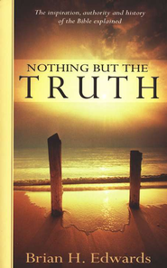 Nothing but the Truth: The Inspiration, Authority, and  History of the Bible Explained  -     By: Brian H. Edwards
