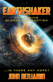 Earthshaker: The Coming Global Destruction - eBook  -     By: John Benjamin