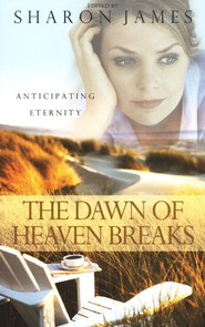 The Dawn of Heaven Breaks  -     By: Sharon James