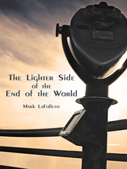 The Lighter Side of the End of the World - eBook  -     By: Mark LaFollette