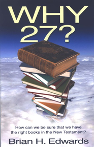Why Twenty Seven?: How Can We Be Sure That We Have The Right Books In The New Testament?   -     By: Brian H. Edwards