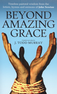 Beyond Amazing Grace: Selections From The Writings Of John Newton  -     Edited By: J. Todd Murray     By: J. Todd Murray(Editor)