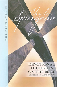 Devotional Thoughts On The Bible - The Pentateuch  -     Edited By: Larry Brown     By: Charles H. Spurgeon