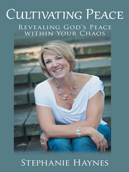Cultivating Peace: Revealing God's Peace Within Your Chaos - eBook  -     By: Stephanie Haynes