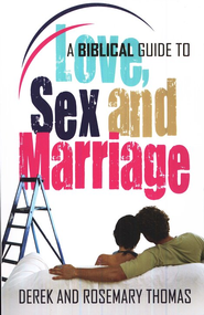 Love, Sex And Marriage: A Biblical Guide  -              By: Derek Thomas, Rosemary Thomas