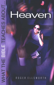 What The Bible Teaches About Heaven  -     By: Roger Ellsworth