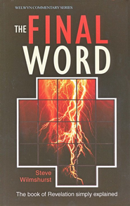 The Final Word: The Book Of Revelation Simply Explained  -     By: Steve Wilmshurst
