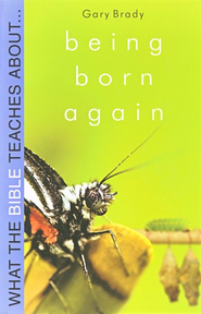 What the Bible Teaches About: Being Born Again What Does it Really Mean?  -     By: Gary Brady