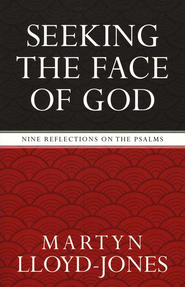 Seeking the Face of God: Nine Reflections on the Psalms  -     By: D. Martyn Lloyd-Jones
