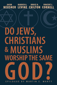 Do Jews, Christians, and Muslims Worship the Same God? - eBook  -     By: Jacob Neusner, Vincent J. Cornell, Bruce D. Chilton