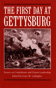 The First Day at Gettysburg: Essays on Confederate and Union Leadership - eBook  -     Edited By: Gary W. Gallagher     By: Gary W. Gallagher(Ed.)