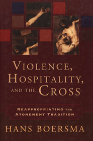 Violence, Hospitality, and the Cross: Reappropriating the Atonement Tradition - eBook  -     By: Hans Boersma