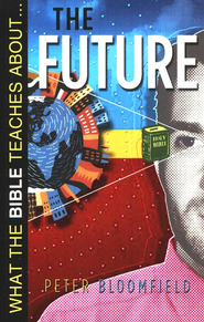 What the Bible Teaches About the Future   -              By: Peter Bloomfield