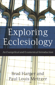 Exploring Ecclesiology: An Evangelical and Ecumenical Introduction - eBook  -     By: Brad Harper, Paul Louis Metzger