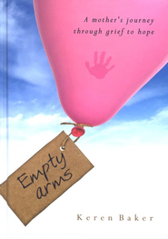 Empty Arms: A Mother's Journey Through Grief and Hope  -     By: Keren Baker
