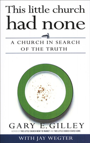 This Little Church Had None: A Church in Search of the Truth  -     By: Gary Gilley