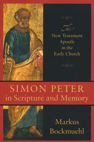 Simon Peter in Scripture and Memory: The New Testament Apostle in the Early Church - eBook  -     By: Markus Bockmuehl