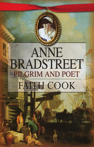 Anne Bradstreet: Pilgrim and Poet  -     By: Faith Cook