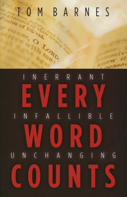 Every Word Counts: Inerrant, Infallible, Unchanging  -     By: Tom Barnes