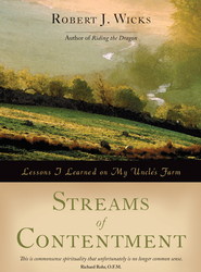 Streams of Contentment: Lessons I Learned on My Uncle's Farm - eBook  -     By: Robert J. Wicks