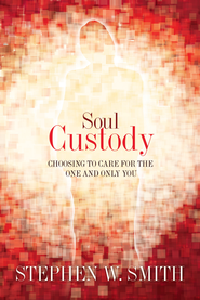 Soul Custody: Choosing to Care for the One and Only You - eBook  -     By: Stephen W. Smith