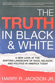 The Truth In Black & White: A new look at the shifting landscape of race, religion, and politics in America today - eBook  -     By: Harry R. Jackson Jr.