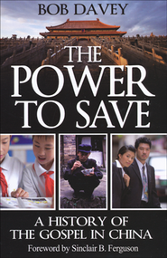 The Power to Save: A History of the Gospel in China   -              By: Bob Davey