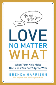 Love No Matter What: When Your Kids Make Decisions You Don't Agree With - eBook  -     By: Brenda Garrison
