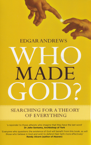 Who Made God?   -              By: Edgar Andrews