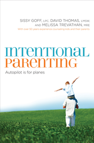 Intentional Parenting: Autopilot Is for Planes - eBook  -     By: Sissy Goff, David Thomas, Melissa Trevathan
