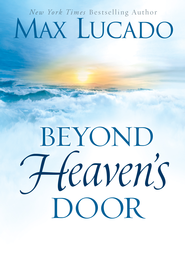 Beyond Heaven's Door - eBook  -     By: Max Lucado