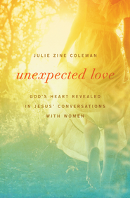 Unexpected Love: God's Heart Revealed in Jesus' Conversations with Women - eBook  -     By: Julie Zine Coleman