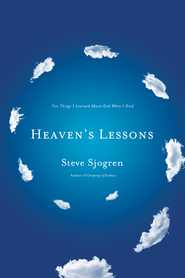 Heaven's Lessons: Ten Things I Learned About God When I Died - eBook  -     By: Steve Sjogren