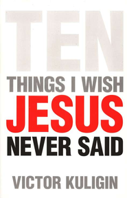 Ten Things I Wish Jesus Never Said  -              By: Victor Kuligin
