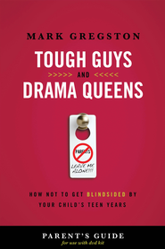 Tough Guys and Drama Queens Parent's Guide: How Not to Get Blindsided by Your Child's Teen Years - eBook  -     By: Mark Gregston