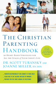 The Christian Parenting Handbook: 50 Heart-Based Strategies for All the Stages of Your Child's Life - eBook  -     By: Scott Turansky
