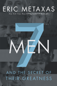 Seven Men: And the Secret of Their Greatness - eBook  -     By: Eric Metaxas