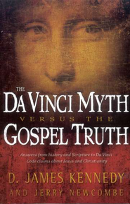 The Da Vinci Myth Versus the Gospel Truth   -     By: D. James Kennedy, Jerry Newcombe
