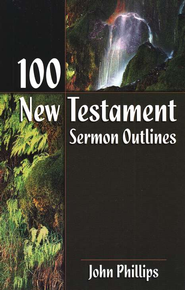 100 New Testament Sermon Outlines  -     By: John Phillips