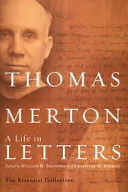 Thomas Merton: A Life in Letters: The Essential Collection  -     By: Thomas Merton