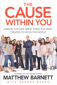 The Cause Within You: Finding the One Great Thing You Were Created to Do in This World  -     By: Matthew Barnett, George Barna