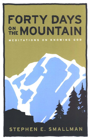 Forty Days on the Mountain: Meditations on Knowing God   -     By: Stephen E. Smallman