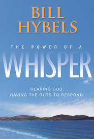 The Power of a Whisper: Hearing God, Having the Guts to Respond - eBook  -     By: Bill Hybels