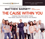 The Cause Inside of You: Finding the One Great Thing You Were Created to Do in This World, Audio CD  -     By: Matthew Barnett, George Barna