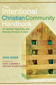 The Intentional Christian Community Handbook: For Idealists, Hypocrites, and Wannabe Disciples of Jesus - eBook  -     By: David Janzen, Shane Claiborne, Jonathan Wilson-Hartgrove
